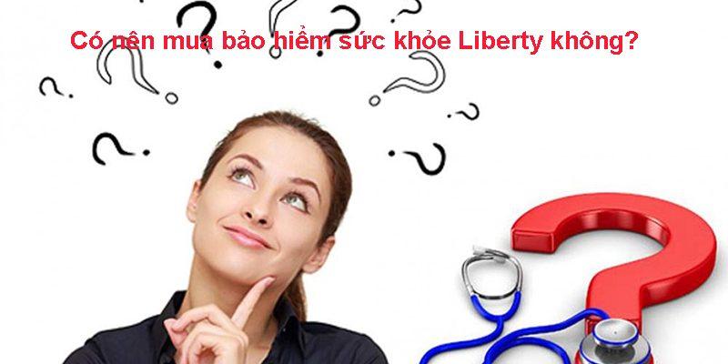 có nên mua bảo hiểm sức khỏe Liberty